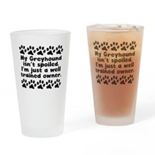 My Greyhound Isnt Spoiled Drinking Glass