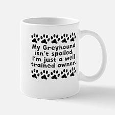 My Greyhound Isnt Spoiled Mugs