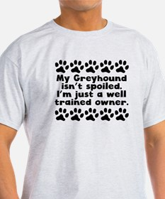 My Greyhound Isnt Spoiled T-Shirt