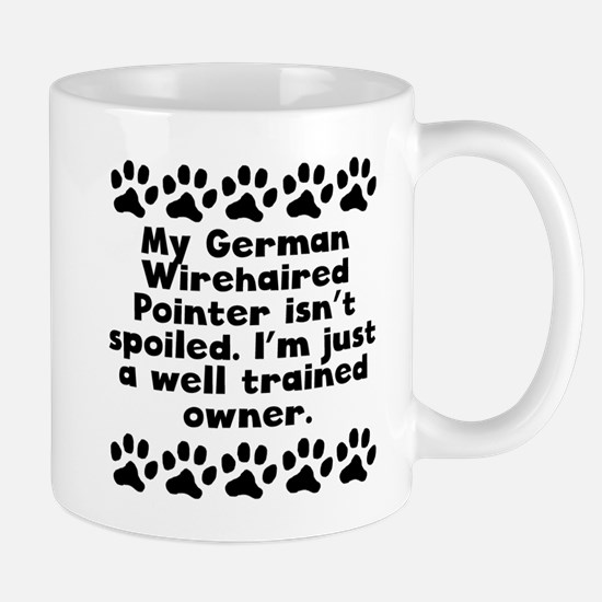 My German Wirehaired Pointer Isnt Spoiled Mugs