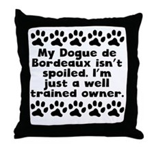 My Dogue de Bordeaux Isnt Spoiled Throw Pillow