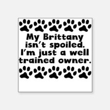 My Brittany Isnt Spoiled Sticker