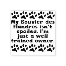 My Bouvier des Flandres Isnt Spoiled Sticker
