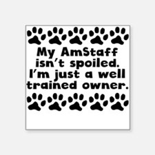 My AmStaff Isnt Spoiled Sticker