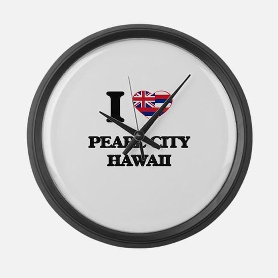 I love Pearl City Hawaii Large Wall Clock