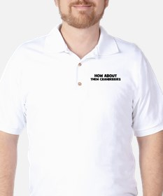 how about them cranberries Golf Shirt