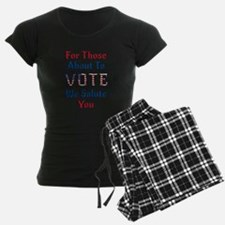 For Those About To Vote We S Pajamas