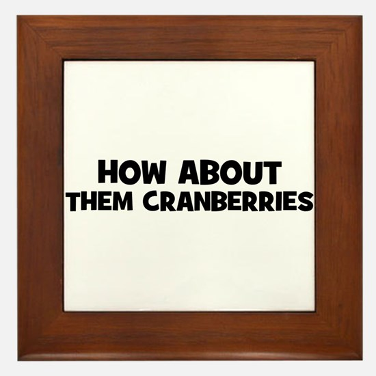 how about them cranberries Framed Tile