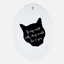 ifcatscouldtalk Oval Ornament