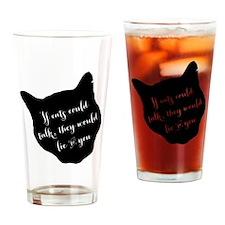 ifcatscouldtalk Drinking Glass