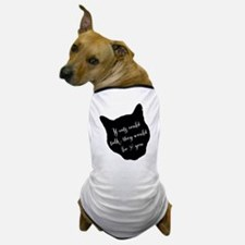 If cats could talk... Dog T-Shirt