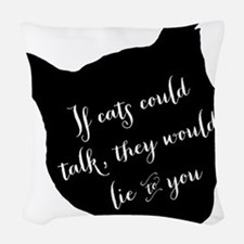 If cats could talk... Woven Throw Pillow