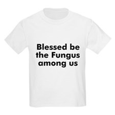 Blessed be the Fungus among u T-Shirt