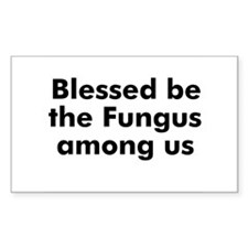 Blessed be the Fungus among u Sticker (Rectangular