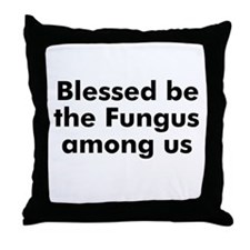 Blessed be the Fungus among u Throw Pillow