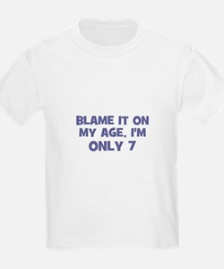 Blame it on my age, I'm only  T-Shirt