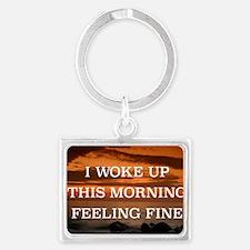 I WOKE UP THIS MORNING FEELING  Landscape Keychain