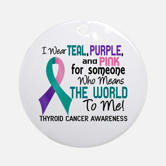 Thyroid Cancer MeansWorldToMe2 Ornament (Round)