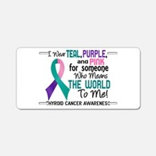 Thyroid Cancer MeansWorldTo Aluminum License Plate