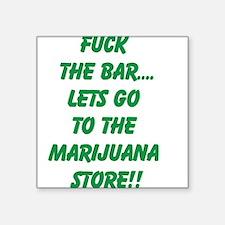 Fuck The Bar... Sticker