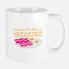 I'm sure it's time for BREAKFAST Mugs