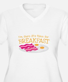 I'm sure it's time for BREAKFAST Plus Size T-Shirt