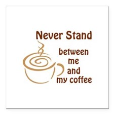 "BETWEEN ME AND COFFEE Square Car Magnet 3"" x 3"""