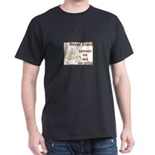 BETWEEN ME AND COFFEE T-Shirt