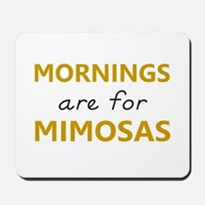 Mornings are for mimosas Mousepad