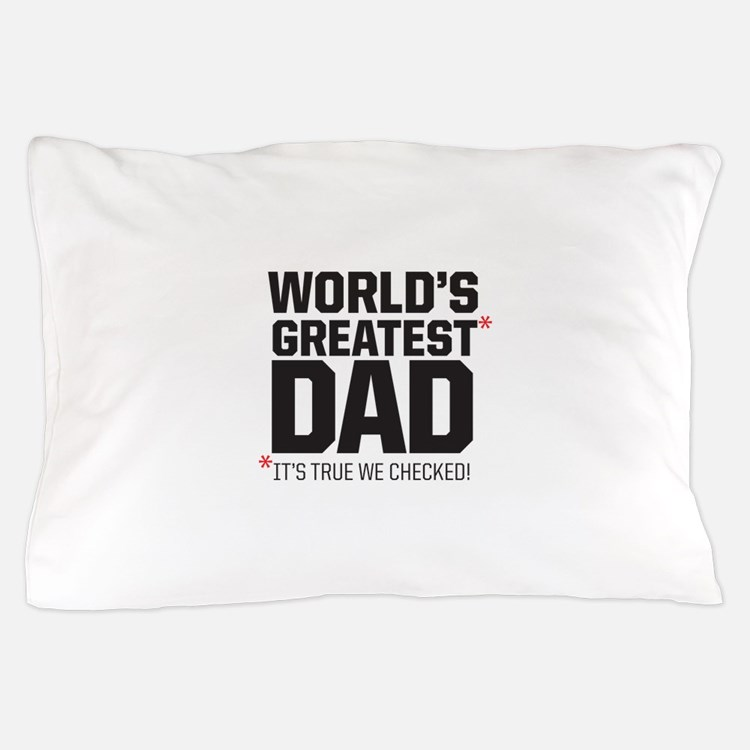 Wolrd's Greatest Dad, it's true we checked! Pillow