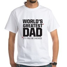 Wolrd's Greatest Dad, it's true we checked! T-Shir