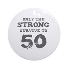 Strong 50th Birthday Round Ornament