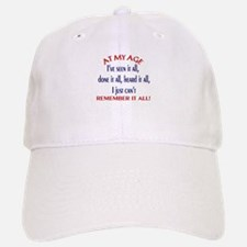 AT MY AGE.... Baseball Baseball Cap