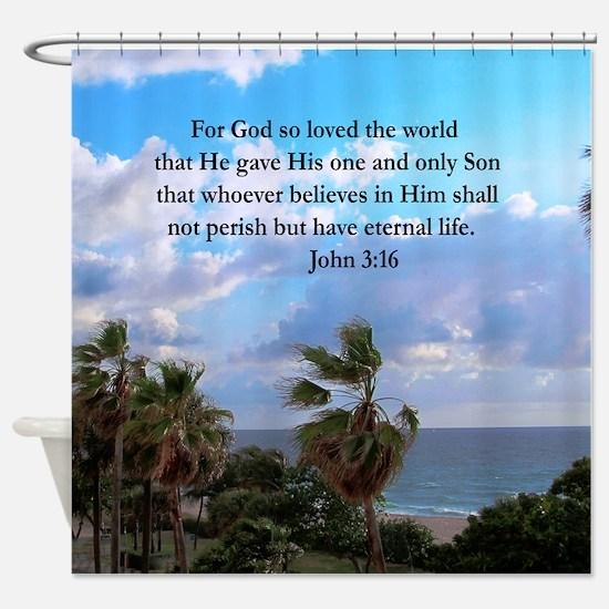 UPLIFTING JOHN 3:16 Shower Curtain