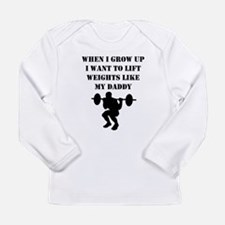 Lift Weights Like My Daddy Long Sleeve T-Shirt