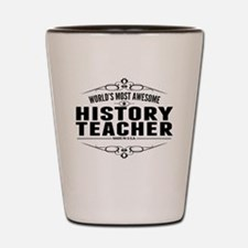 Worlds Most Awesome History Teacher Shot Glass