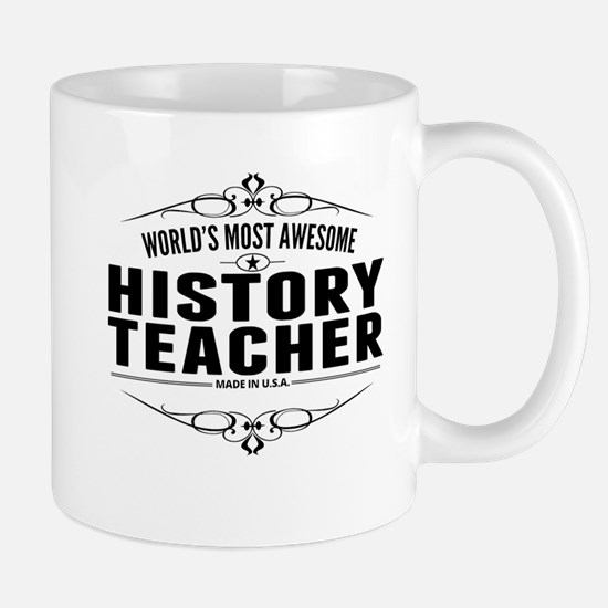 Worlds Most Awesome History Teacher Mugs