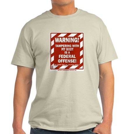WARNING Tampering with my body... Light T-Shirt