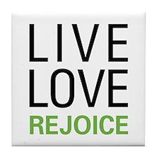 Live Love Rejoice Tile Coaster