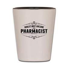 Worlds Most Awesome Pharmacist Shot Glass