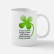 A BEST FRIEND IS LIKE A FOUR LEAF CLOVER Mugs