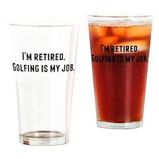 Im Retired Golfing Is My Job Drinking Glass