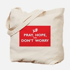 Pray, Hope, and Dont Worry Tote Bag