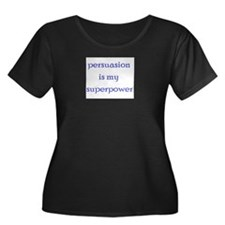 persuasion is my superpower Plus Size T-Shirt