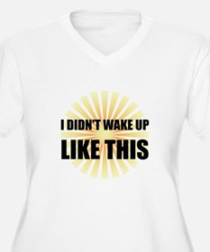 Wake Up Like This Plus Size T-Shirt