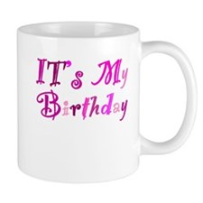 Its My Birthday Mugs