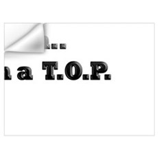 I am not a Bottom I am a T.O.P Wall Decal