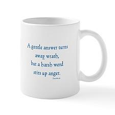 A gentle answer turns  away wrath,  but Mug