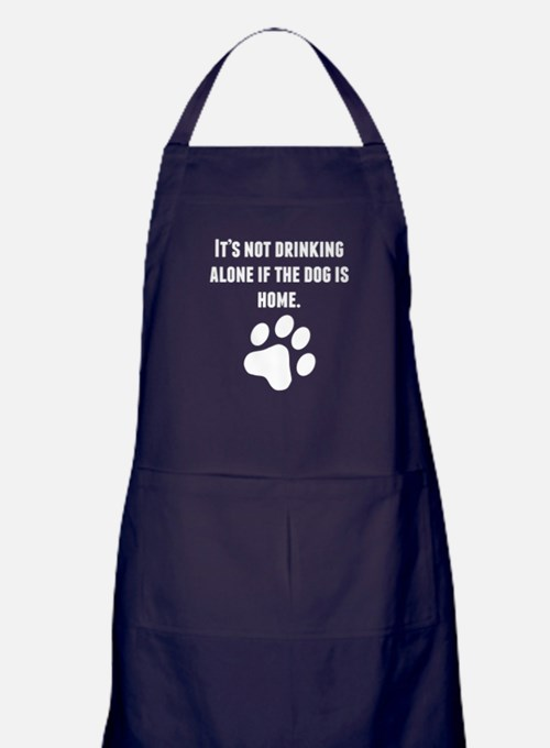 Its Not Drinking Alone If The Dog Is Home Apron (d