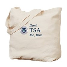 Don't TSA Me, Bro Tote Bag